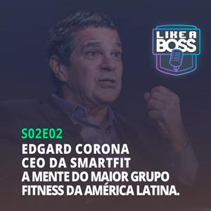 Edgard Corona, CEO da Smartfit. A mente do maior grupo fitness da América Latina.