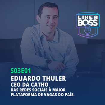 Eduardo Thuler, CEO da Catho. Das redes sociais à maior plataforma de vagas do país.