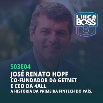 José Renato Hopf, co-fundador da Getnet e da 4all. A história da primeira fintech do país.