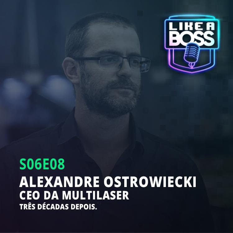 Alexandre Ostrowiecki, CEO da Multilaser. Três décadas de história.
