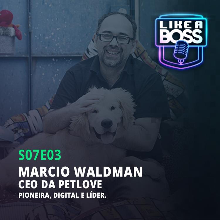 Marcio Waldmann, fundador e CEO da Petlove. Pioneira, digital e líder.