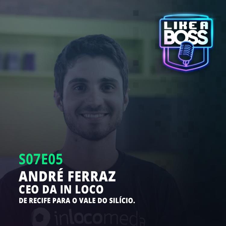 André Ferraz, CEO da In Loco. De Recife para o Vale do Silício.